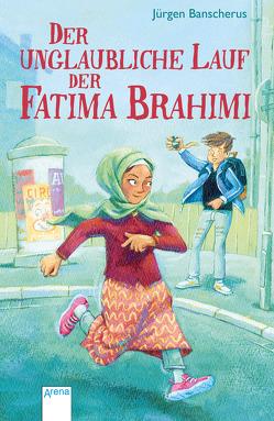 Der unglaubliche Lauf der Fatima Brahimi von Banscherus,  Jürgen