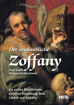 Der unglaubliche Zoffany von Kupfer,  Carola, Schröck-Schmidt,  Wolfgang