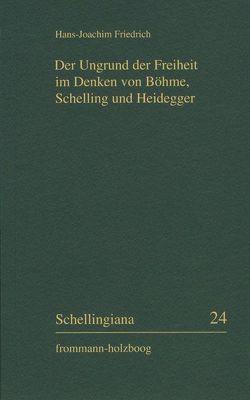 Der Ungrund der Freiheit im Denken von Böhme, Schelling und Heidegger von Friedrich,  Hans-Joachim