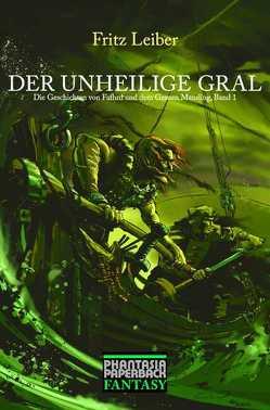 Der unheilige Gral von Koerber,  Joachim, Leiber,  Fritz, Moorcock,  Michael