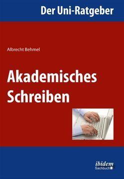 Der Uni-Ratgeber: Akademisches Schreiben von Behmel,  Albrecht
