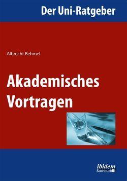 Der Uni-Ratgeber: Akademisches Vortragen von Behmel,  Albrecht