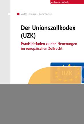 Der Unionszollkodex (UZK) (E-Book) von Henke,  Reginhard, Kammerzell,  Nadja, Witte,  Peter
