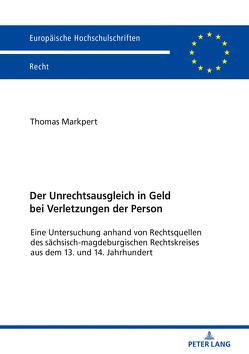 Der Unrechtsausgleich in Geld bei Verletzungen der Person von Markpert,  Thomas