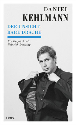 Der unsichtbare Drache von Detering,  Heinrich, Kehlmann,  Daniel