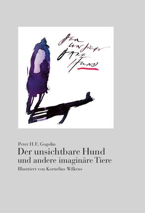 Der unsichtbare Hund und andere imaginäre Tiere von Gogolin,  Peter H. E., Wilkens,  Kornelius