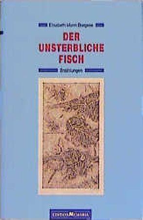 Der unsterbliche Fisch. Erzählungen von Mann Borgese,  Elisabeth, Schumann,  Thomas B, Wiemken,  Christel, Wiemken,  Helmut