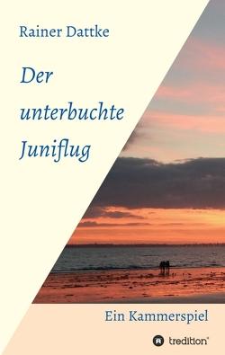 Der unterbuchte Juniflug von Dattke,  Rainer