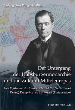 Der Untergang der Habsburger Monarchie und die Zukunft Mitteleuropas von Bracher,  Andreas, Meyer,  Thomas H, Polzer-Hoditz,  Ludwig