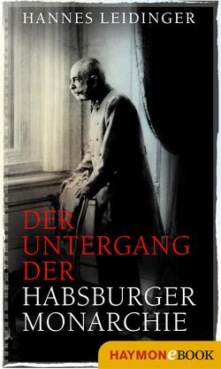 Der Untergang der Habsburgermonarchie von Leidinger,  Hannes