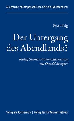 Der Untergang des Abendlands? von Allgemeine Anthroposophische Sektion (Goetheanum), Selg,  Peter