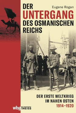 Der Untergang des Osmanischen Reichs von Gabel,  Tobias, Pinnow,  Jörn, Rogan,  Eugene