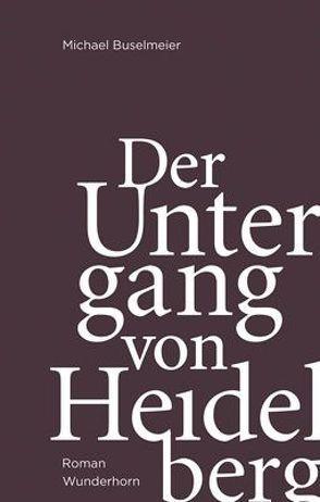 Der Untergang von Heidelberg von Buselmeier,  Michael, Mumm,  Hans-Martin