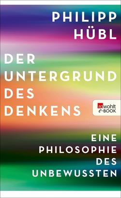 Der Untergrund des Denkens von Hübl,  Philipp