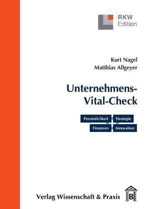 Der Unternehmens-Vital-Check. Unternehmensanalyse punktgenau von Allgeyer,  Matthias, Nagel,  Kurt