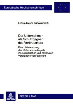 Der Unternehmer als Schutzgegner des Verbrauchers von Meyer-Schwickerath,  Leonie