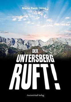 Der Untersberg ruft! von Betz,  Werner, Habeck,  Reinhard, Heiss,  Elisabeth, Kneissl,  Dr. Peter, Levski,  Marcus E., Rank,  Mario, Wolf,  Stan
