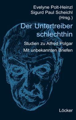 Der Untertreiber schlechthin von Polt-Heinzl,  Evelyne, Scheichl,  Sigurd P.