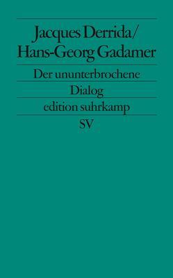 Der ununterbrochene Dialog von Derrida,  Jacques, Gadamer,  Hans-Georg, Gessmann,  Martin