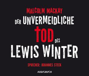 Der unvermeidliche Tod des Lewis Winter (ungekürzte Lesung) von Mackay,  Malcom, Steck,  Johannes, Wollny,  Julian