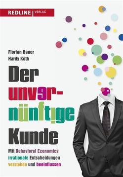 Der unvernünftige Kunde von Bauer,  Florian, Koth,  Hardy