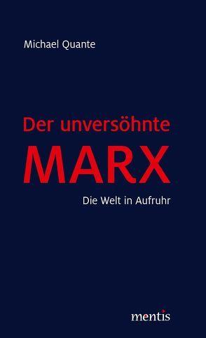 Der unversöhnte Marx von Michael,  Quante