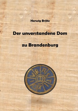 Der unverstandene Dom zu Brandenburg von Brätz,  Herwig