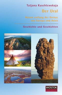 Der Ural. Reisen entlang der Grenze von Europa und Asien von Kuschtewskaja,  Tatjana, Lunau,  Steffi