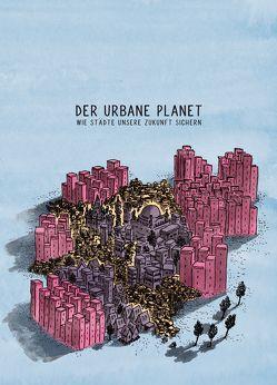 Der Urbane Planet. Wie Städte unsere Zukunft sichern