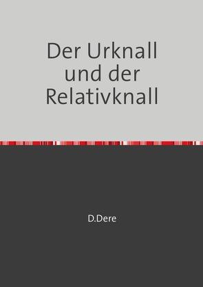 Der Urknall und der Relativknall von Dere,  D.
