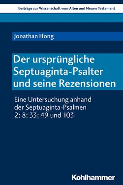 Der ursprüngliche Septuaginta-Psalter und seine Rezensionen von Bendemann,  Reinhard von, Dietrich,  Walter, Gielen,  Marlis, Hong,  Jonathan, Scoralick,  Ruth