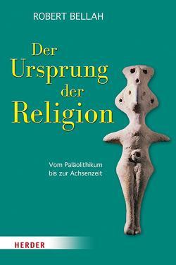 Der Ursprung der Religion von Bellah,  Robert N., Joas,  Hans, Pries,  Christine