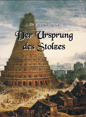 Der Ursprung des Stolzes von Luxum,  Joseph, Steinhäußer,  Silvio