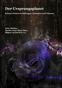 Der Ursprungsplanet von Beeck,  Hagen van, Chan,  Martin Guan Djien, Mathys,  Peter