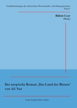 Der utopische Roman 'Das Land der Bienen' von Ali Nar von Nar,  Ali, Ucar,  Bülent