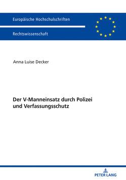 Der V-Manneinsatz durch Polizei und Verfassungsschutz von Decker,  Anna Luise