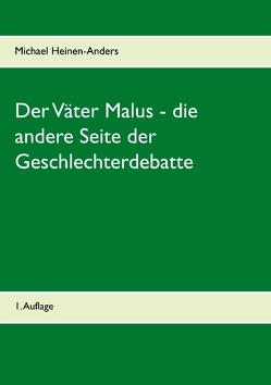 Der Väter Malus – die andere Seite der Geschlechterdebatte von Heinen-Anders,  Michael