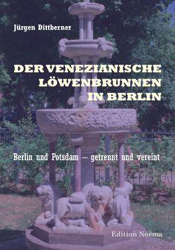 Der Venezianische Löwenbrunnen in Berlin von Dittberner,  Jürgen