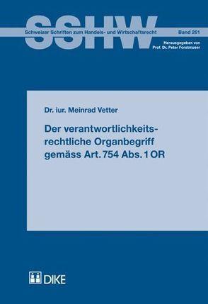 Der verantwortlichkeitsrechtliche Organbegriff gemäss Art. 754 Abs. 1 OR von Vetter,  Meinrad