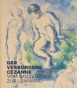 Der verborgene Cézanne von Bätschmann,  Oskar, Haldemann,  Anita, Hans,  Henrike, Ruppen,  Fabienne, Seger,  Annegret, Shiff,  Richard, Simms,  Matthew