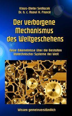 Der verborgene Mechanismus des Weltgeschehens von Francé,  Raoul H., Sedlacek,  Klaus-Dieter