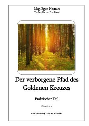Der verborgene Pfad des Goldenen Kreuzes von Mag. Nesmirt,  Egon