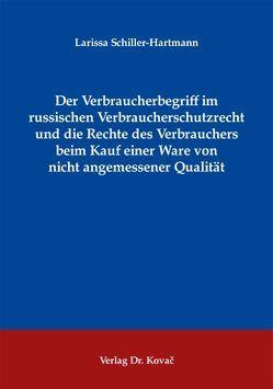 Der Verbraucherbegriff im russischen Verbraucherschutzrecht und die Rechte des Verbrauchers beim Kauf einer Ware von nicht angemessener Qualität von Schiller-Hartmann,  Larissa