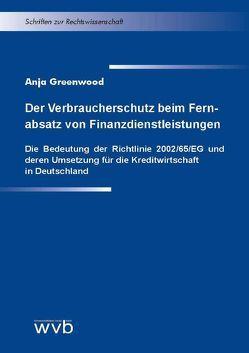 Der Verbraucherschutz beim Fernabsatz von Finanzdienstleistungen von Greenwood,  Anja