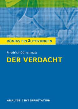 Der Verdacht von Friedrich Dürrenmatt. Königs Erläuterungen. von Dürrenmatt,  Friedrich, Matzkowski,  Bernd