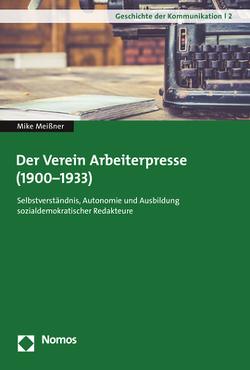 Der Verein Arbeiterpresse (1900-1933) von Meißner,  Mike