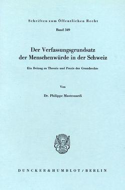 Der Verfassungsgrundsatz der Menschenwürde in der Schweiz. von Mastronardi,  Philippe