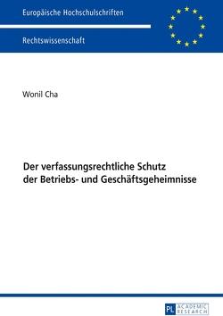 Der verfassungsrechtliche Schutz der Betriebs- und Geschäftsgeheimnisse von Cha,  Wonil