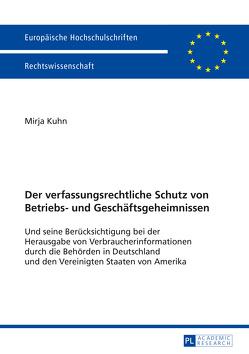 Der verfassungsrechtliche Schutz von Betriebs- und Geschäftsgeheimnissen von Kuhn,  Mirja