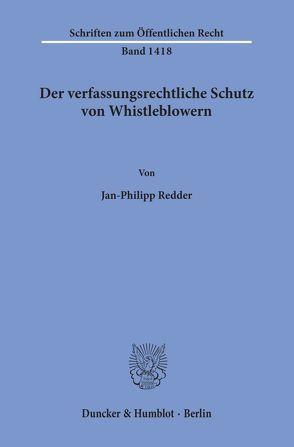 Der verfassungsrechtliche Schutz von Whistleblowern. von Redder,  Jan-Philipp